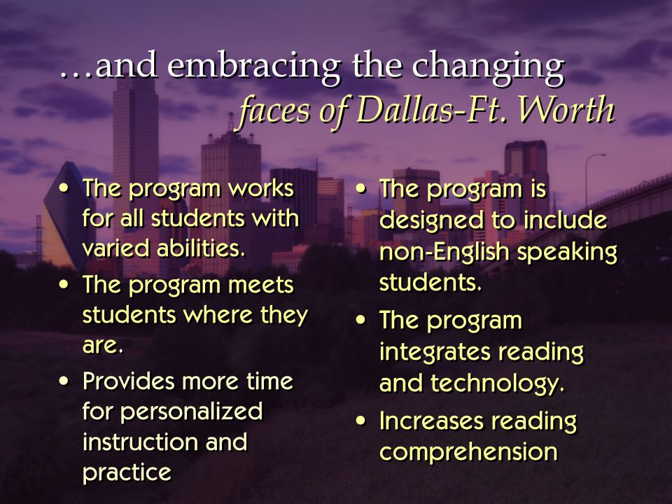 …and embracing the changing faces of Dallas-Ft. Worth The program works for all students with varied abilities. The program meets students where they
