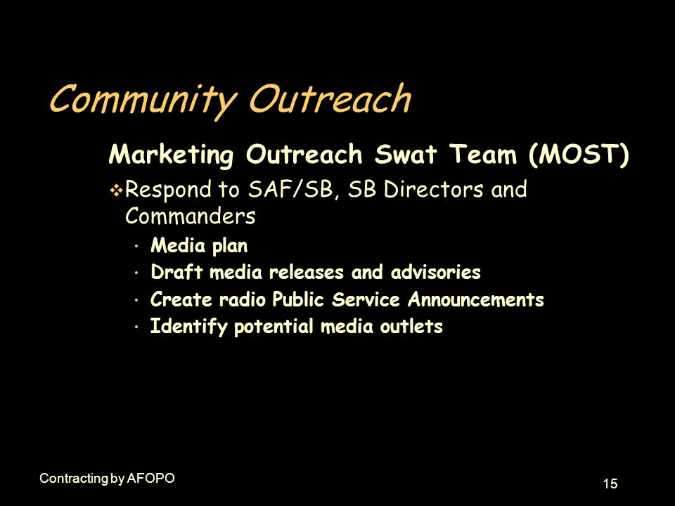 15 Contracting by AFOPO Community Outreach Marketing Outreach Swat Team (MOST) v Respond to SAF/SB, SB Directors and Commanders Media plan Draft media