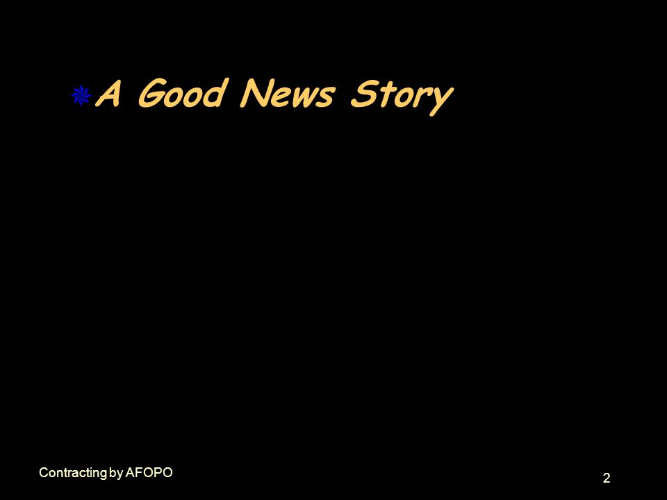 2 Contracting by AFOPO  A Good News Story