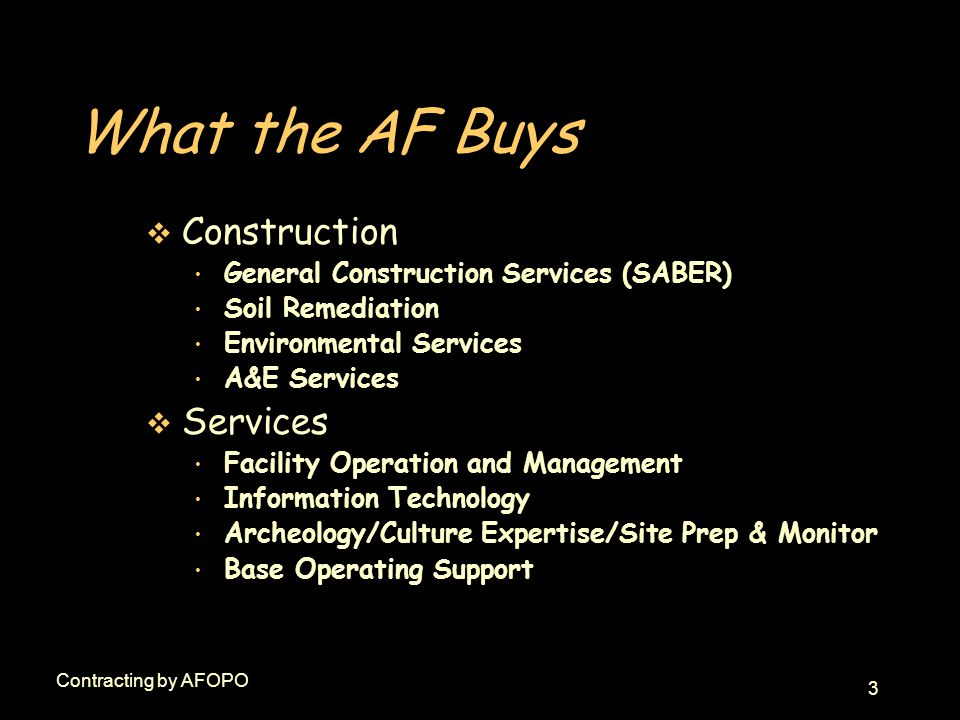 4 Contracting by AFOPO How the AF Buys v Primary Blanket Purchase Agreement (BPA) Purchase Order (PO) Indefinite Quantity Contract (IDIQ) Firm Fixed Price Contract Cost Reimbursement Government Purchase Card