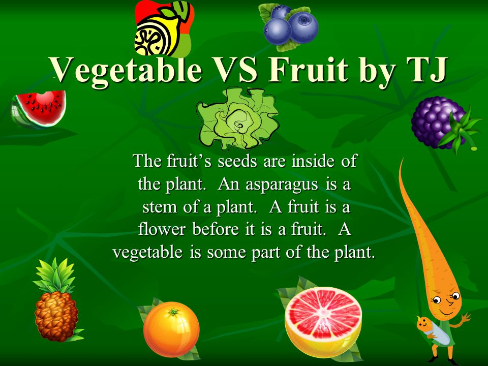 Vegetable VS Fruit by TJ The fruit's seeds are inside of the plant.