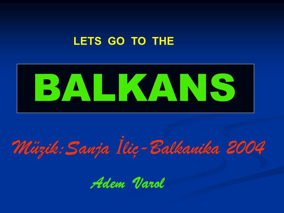 LETS GO TO THE BALKANS Müzik:Sanja İ liç-Balkanika 2004 Adem Varol