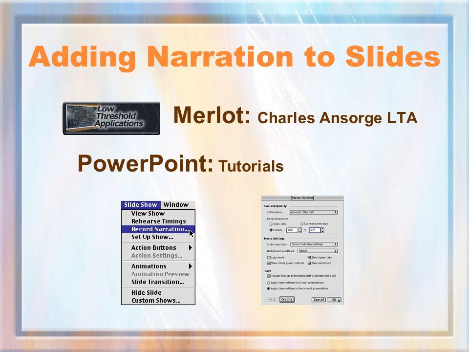 Adding Narration to Slides Merlot: Charles Ansorge LTA PowerPoint: Tutorials