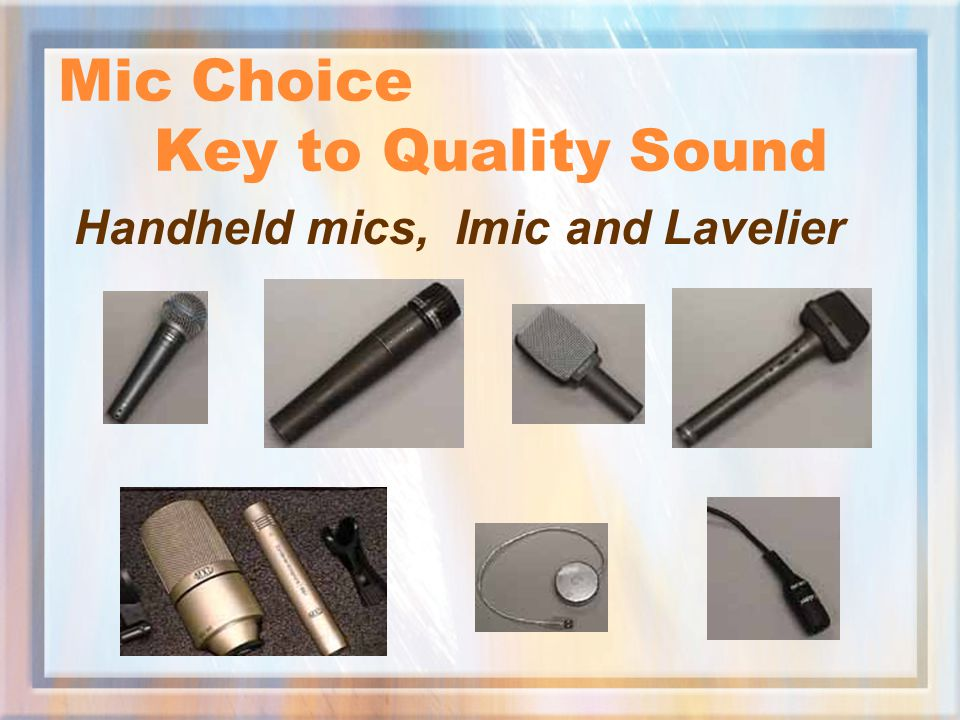 Mic Choice Key to Quality Sound Handheld mics, Imic and Lavelier