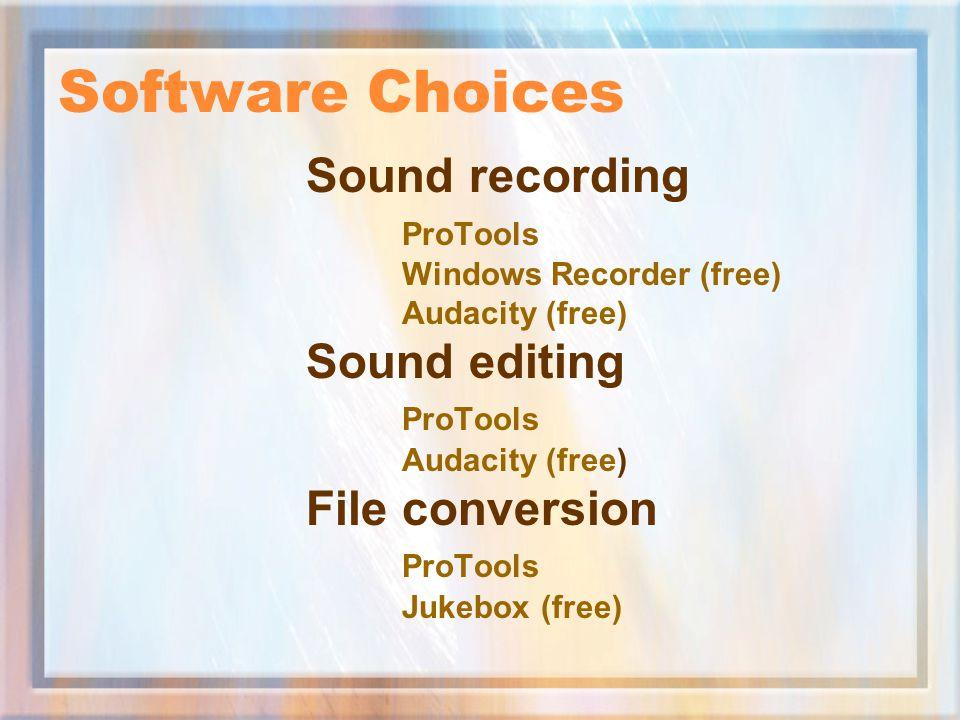 Software Choices Sound recording ProTools Windows Recorder (free) Audacity (free) Sound editing ProTools Audacity (free) File conversion ProTools Juke