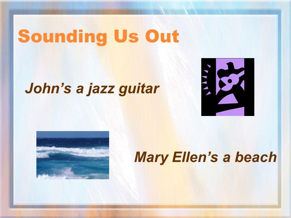 Sounding Us Out John's a jazz guitar Mary Ellen's a beach