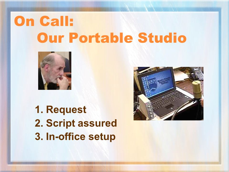 On Call: Our Portable Studio 1. Request 2. Script assured 3. In-office setup
