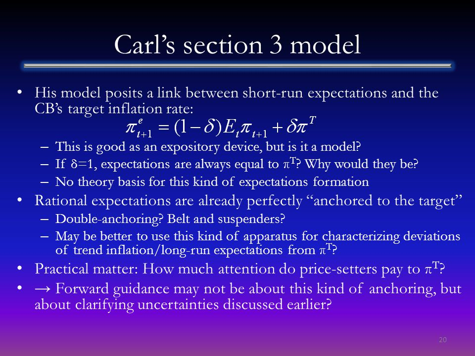 Carl's section 3 model His model posits a link between short-run expectations and the CB's target inflation rate: – This is good as an expository device, but is it a model.