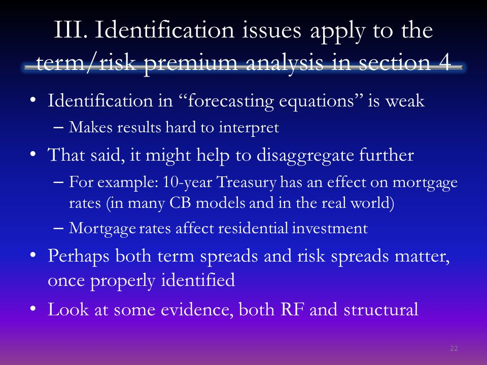 "III. Identification issues apply to the term/risk premium analysis in section 4 Identification in ""forecasting equations"" is weak – Makes results hard"