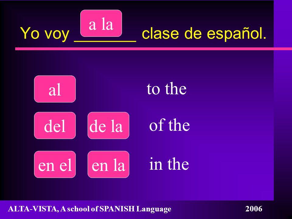 Yo voy _______ clase de español.