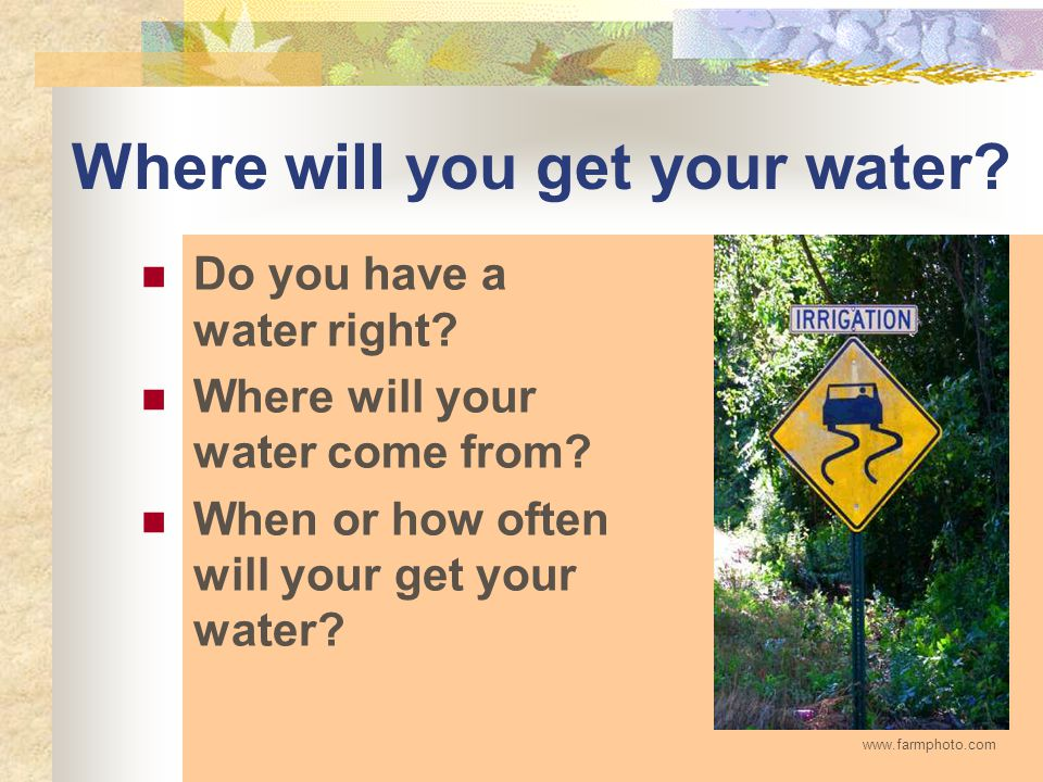 Where will you get your water. Do you have a water right.