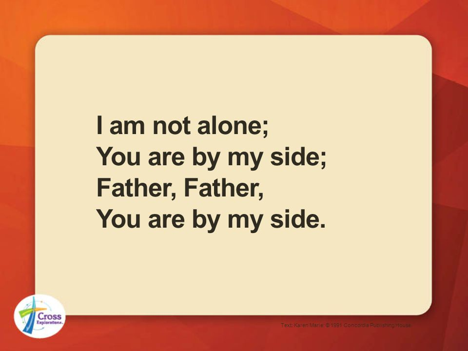 Jesus, Jesus, You are by my side. Text: Karen Marie; © 1991 Concordia Publishing House. Stanza 2