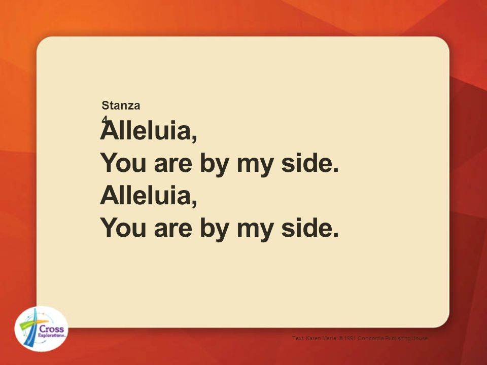 Alleluia, You are by my side. Text: Karen Marie; © 1991 Concordia Publishing House. Stanza 4