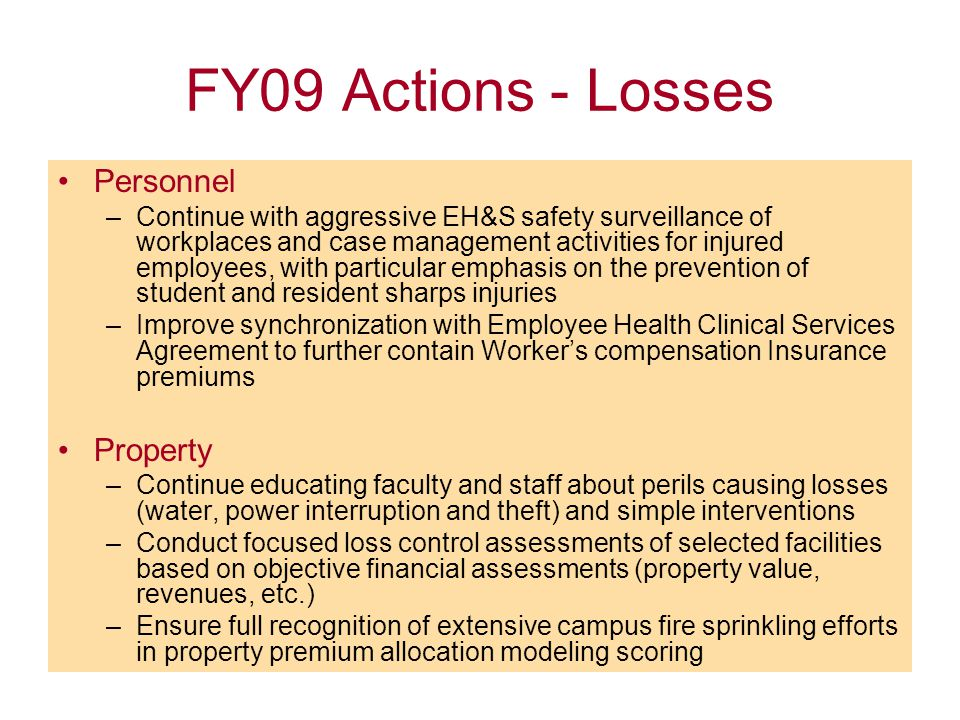 FY09 Actions - Losses Personnel –Continue with aggressive EH&S safety surveillance of workplaces and case management activities for injured employees,