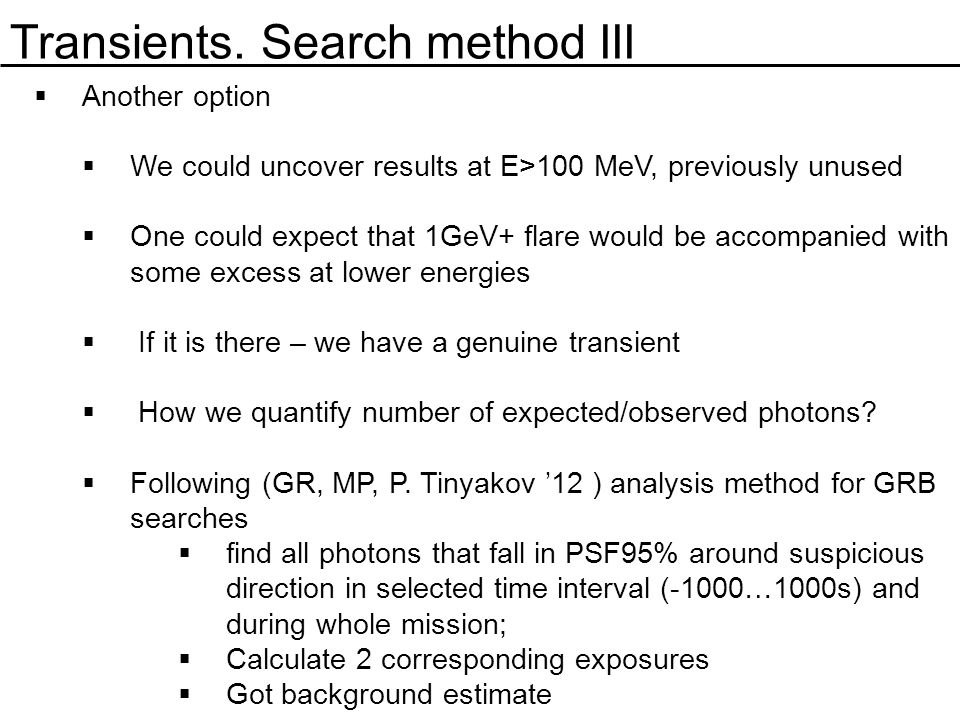 Transients. Search method III  Another option  We could uncover results at E>100 MeV, previously unused  One could expect that 1GeV+ flare would be