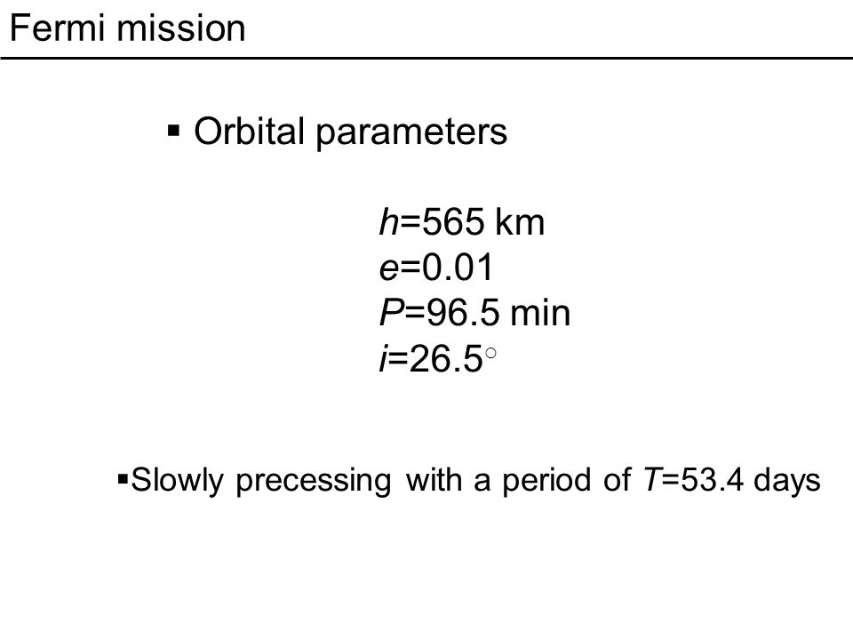 Fermi mission  Two instruments onboard:  GBM (Gamma-ray Burst Monitor): 10 keV – 25 MeV  LAT (Large Area Telescope): 100(20 MeV) – 500 GeV