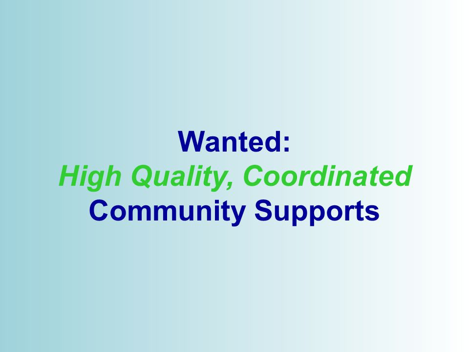 © 2006 Wanted: High Quality, Coordinated Community Supports
