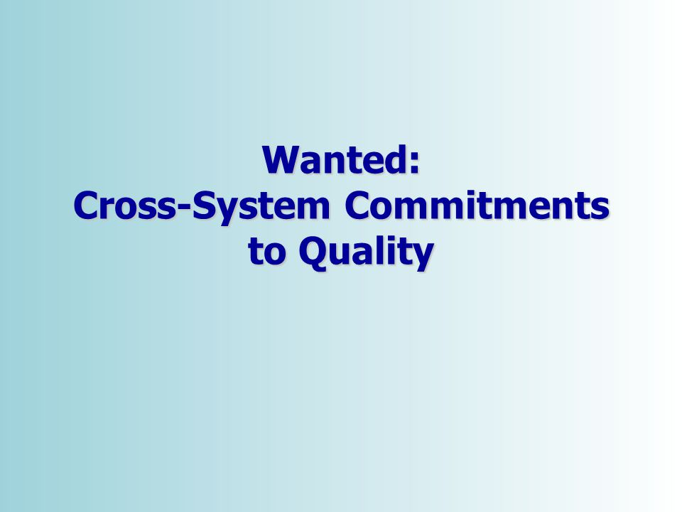 © 2006 Wanted: Cross-System Commitments to Quality