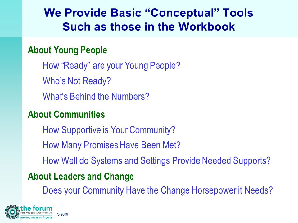 © 2006 We Provide Basic Conceptual Tools Such as those in the Workbook About Young People How Ready are your Young People.