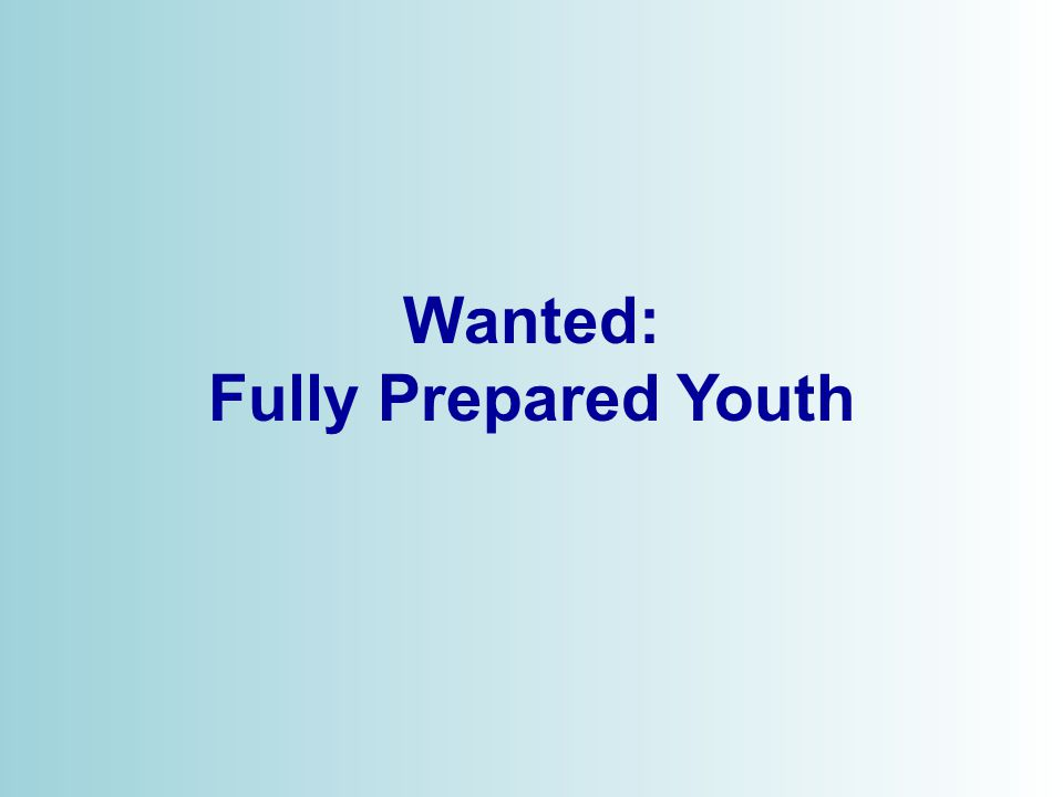 © 2006 Wanted: Fully Prepared Youth