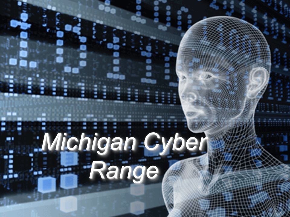 Powered by Powered by Connecting Organizations, Building Community Michigan Cyber Range
