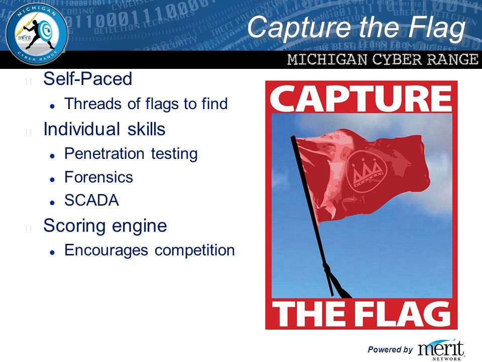 Powered by Capture the Flag l Self-Paced l Threads of flags to find l Individual skills l Penetration testing l Forensics l SCADA l Scoring engine l Encourages competition