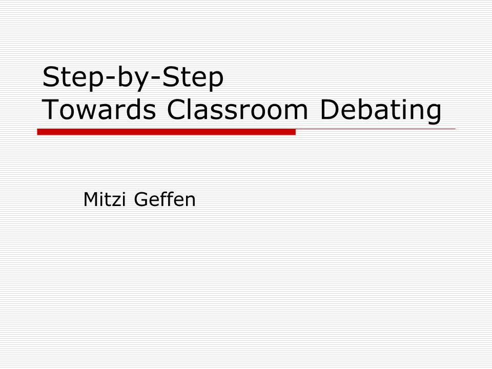 Step-by-Step Towards Classroom Debating Mitzi Geffen