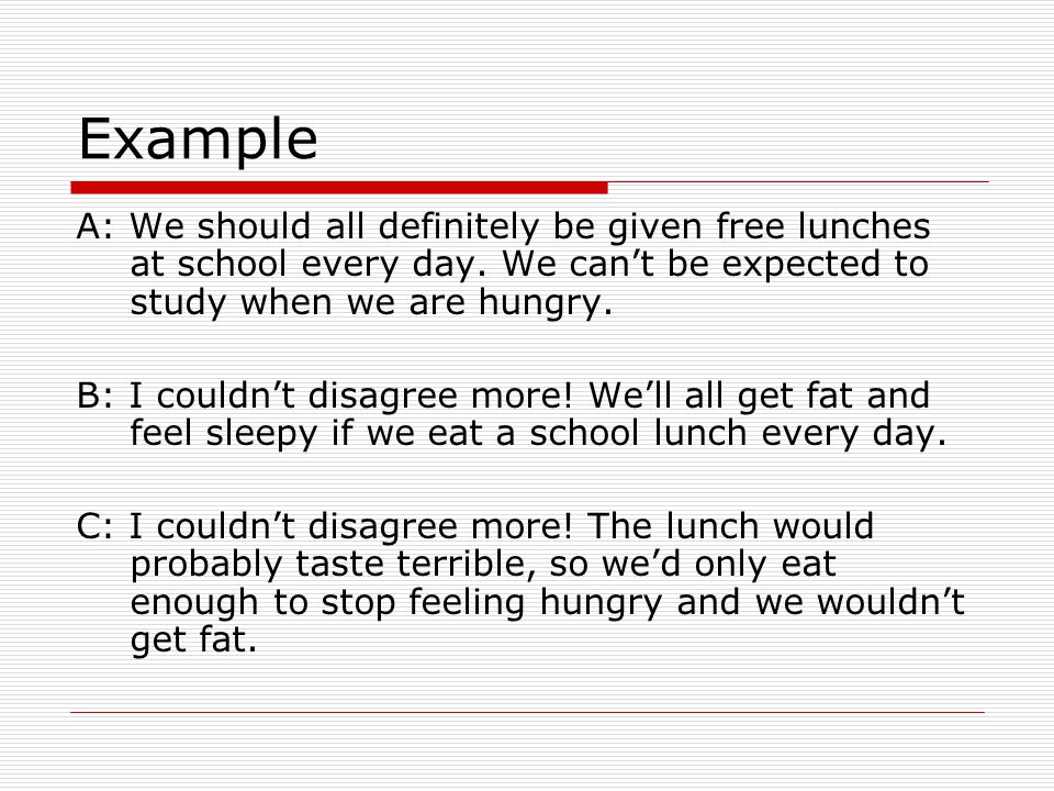 Example A: We should all definitely be given free lunches at school every day.