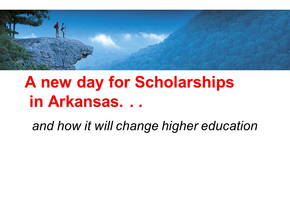 A new day for Scholarships in Arkansas... and how it will change higher education