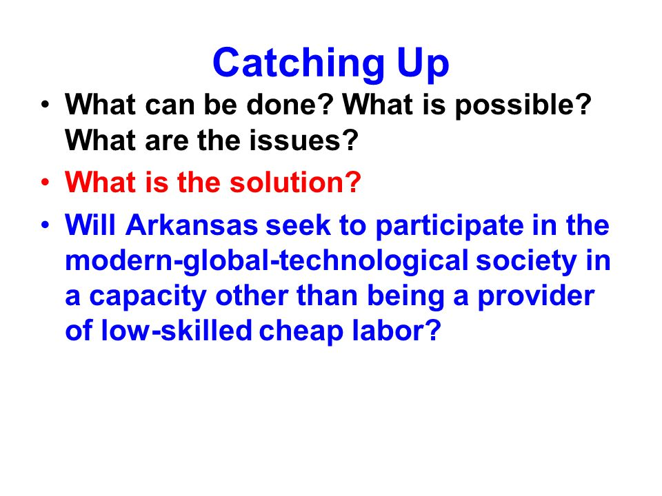 Arkansas's Efforts toward Increasing Student Success Smart Core Curriculum in K-12 Expanded Scholarships –Revised Academic Challenge Scholarship –Revised Scholarships Need-based, near completion, nontraditional, Single-parent, Teachers Minimize tuition increases Accountability –Academic Program Quality and Viability –Seamless Transfer of AA/AS degree credits –Institutional Financial Health –Administrator Salaries –Remediation –Scholarship success