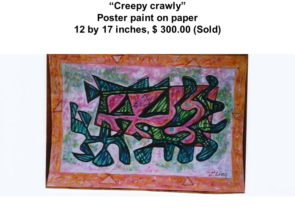Creepy crawly Poster paint on paper 12 by 17 inches, $ 300.00 (Sold)