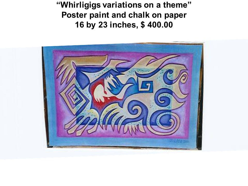 Whirligigs variations on a theme Poster paint and chalk on paper 16 by 23 inches, $ 400.00