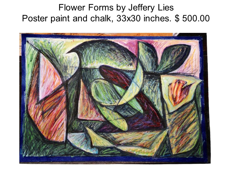 Flower Forms by Jeffery Lies Poster paint and chalk, 33x30 inches. $ 500.00
