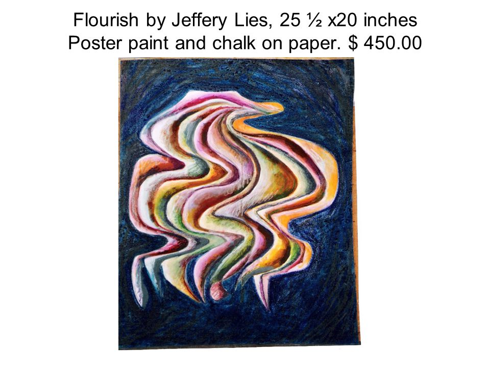 Flourish by Jeffery Lies, 25 ½ x20 inches Poster paint and chalk on paper. $ 450.00