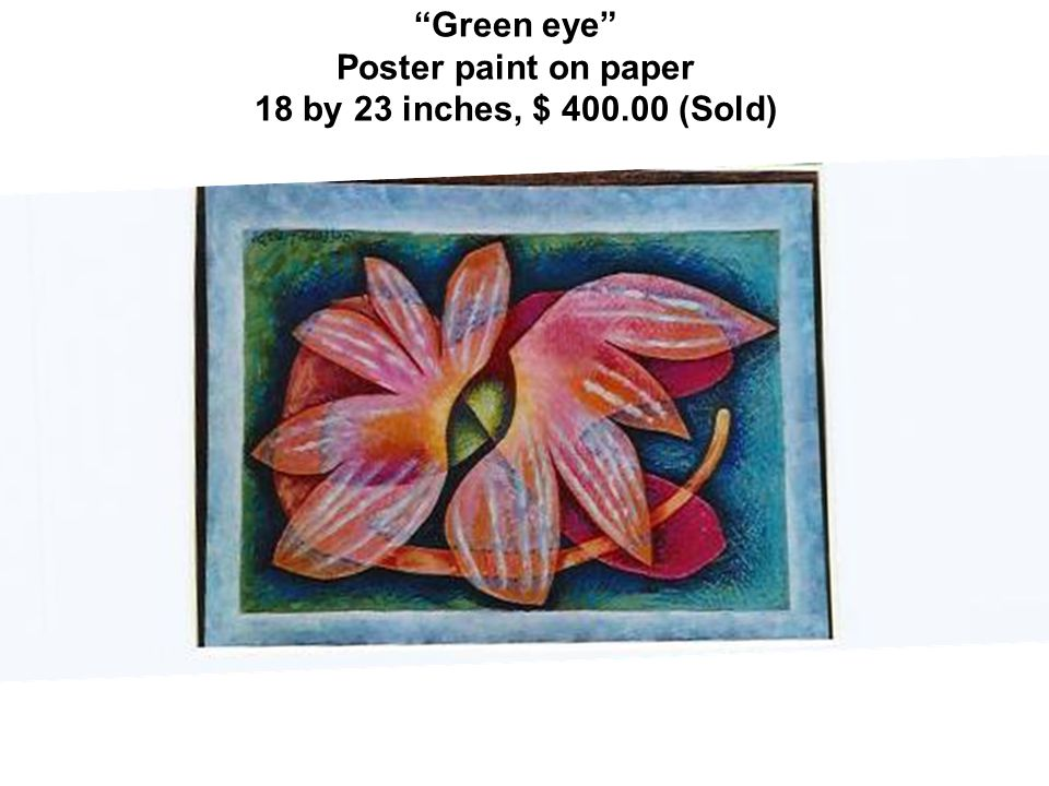 Green eye Poster paint on paper 18 by 23 inches, $ 400.00 (Sold)