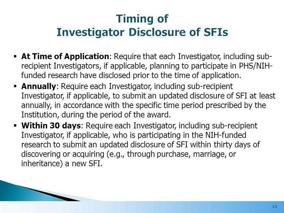  At Time of Application: Require that each Investigator, including sub- recipient Investigators, if applicable, planning to participate in PHS/NIH- funded research have disclosed prior to the time of application.