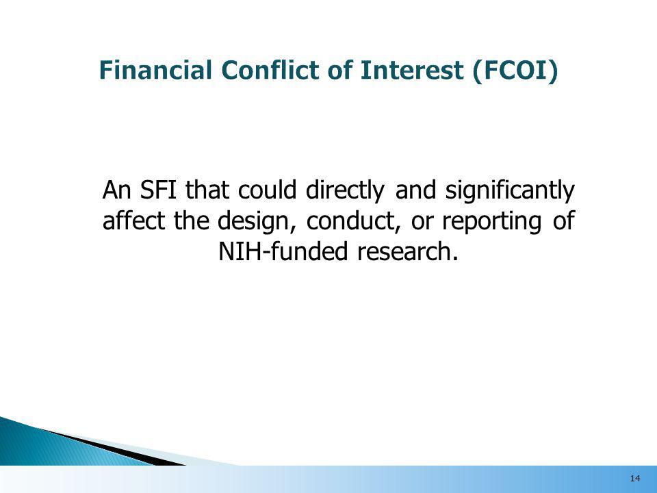 An SFI that could directly and significantly affect the design, conduct, or reporting of NIH-funded research.
