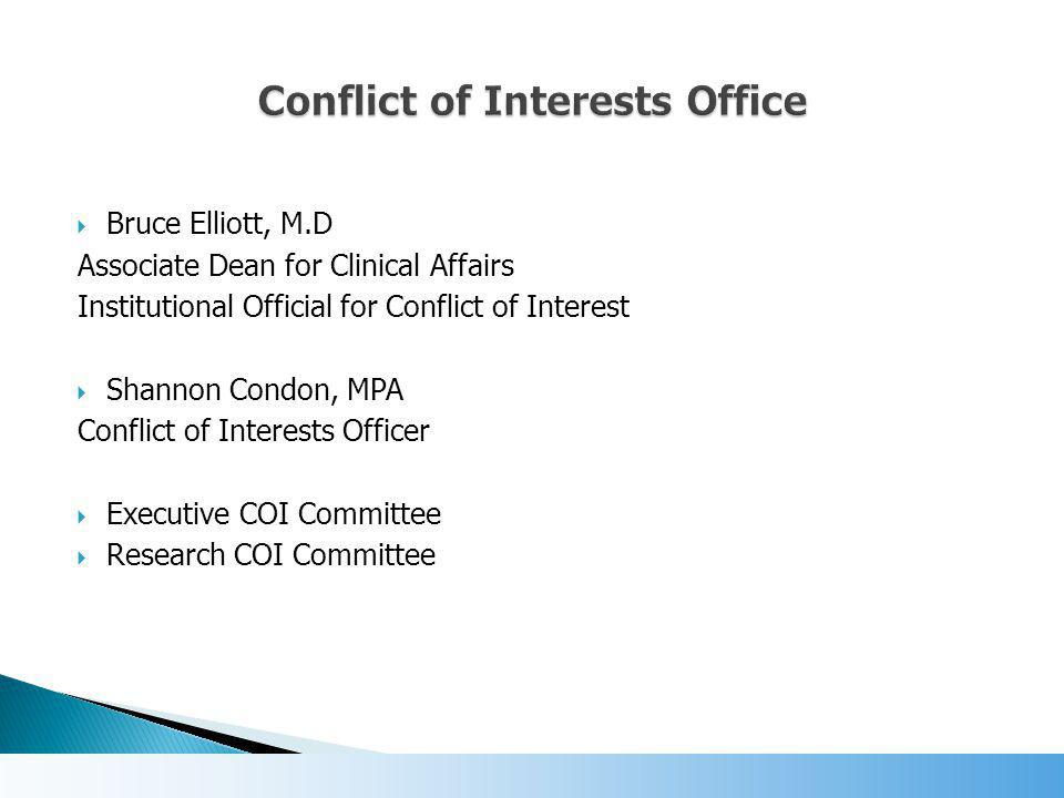  Bruce Elliott, M.D Associate Dean for Clinical Affairs Institutional Official for Conflict of Interest  Shannon Condon, MPA Conflict of Interests Officer  Executive COI Committee  Research COI Committee