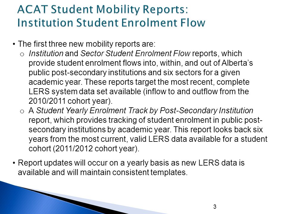 3 The first three new mobility reports are: o Institution and Sector Student Enrolment Flow reports, which provide student enrolment flows into, within, and out of Alberta's public post-secondary institutions and six sectors for a given academic year.