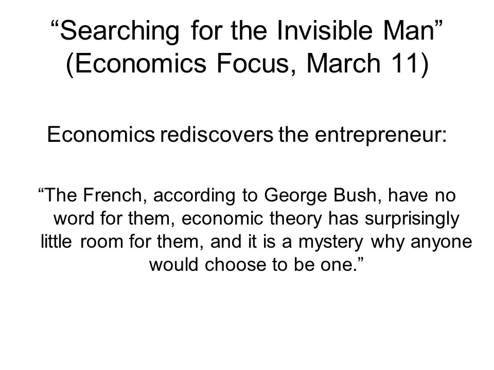 """Searching for the Invisible Man"" (Economics Focus, March 11) Economics rediscovers the entrepreneur: ""The French, according to George Bush, have no w"