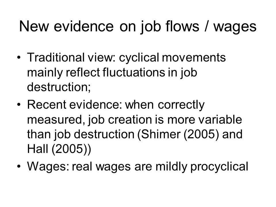 New evidence on job flows / wages Traditional view: cyclical movements mainly reflect fluctuations in job destruction; Recent evidence: when correctly