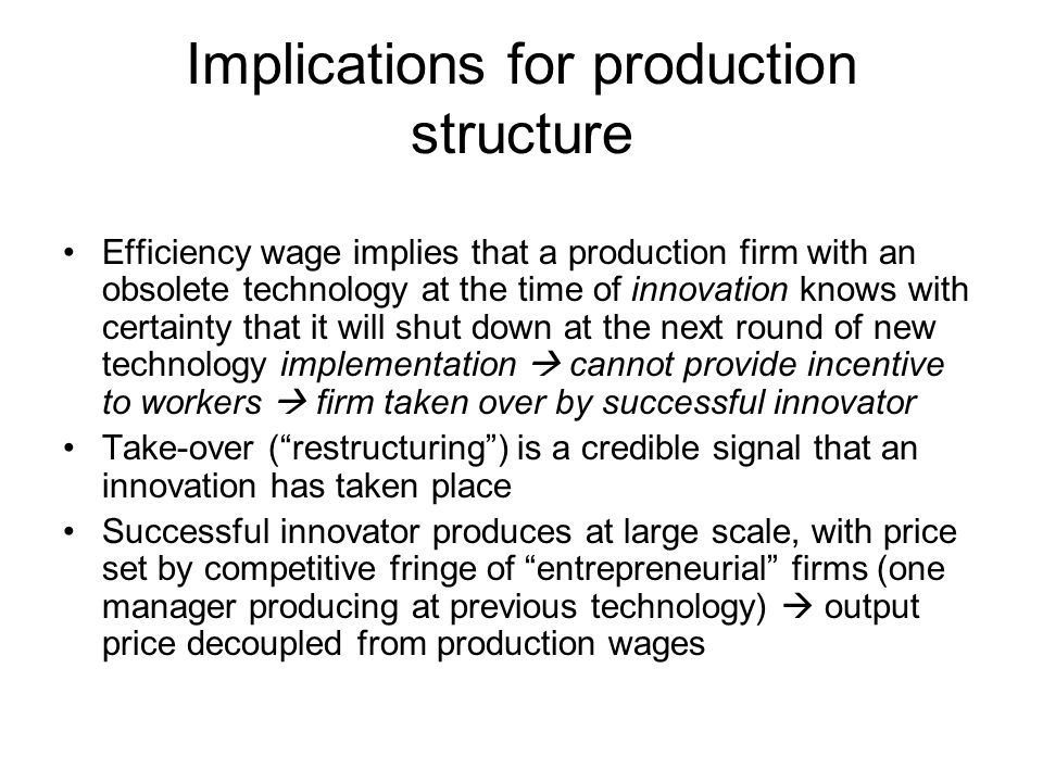 Implications for production structure Efficiency wage implies that a production firm with an obsolete technology at the time of innovation knows with