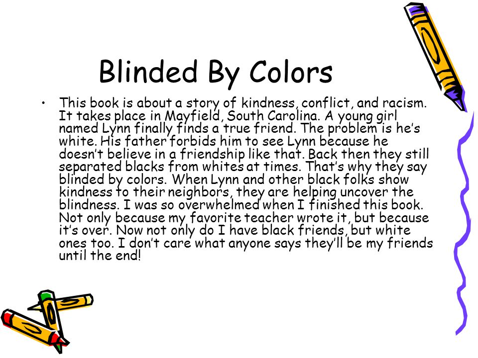 Blinded By Colors This book is about a story of kindness, conflict, and racism.