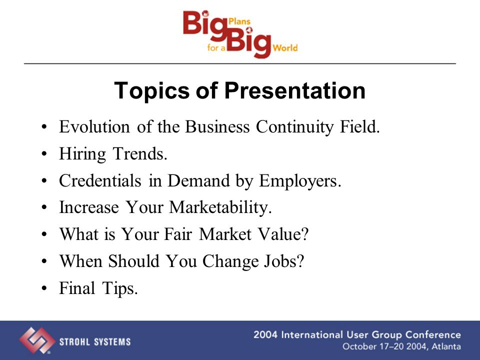 Topics of Presentation Evolution of the Business Continuity Field. Hiring Trends. Credentials in Demand by Employers. Increase Your Marketability. Wha