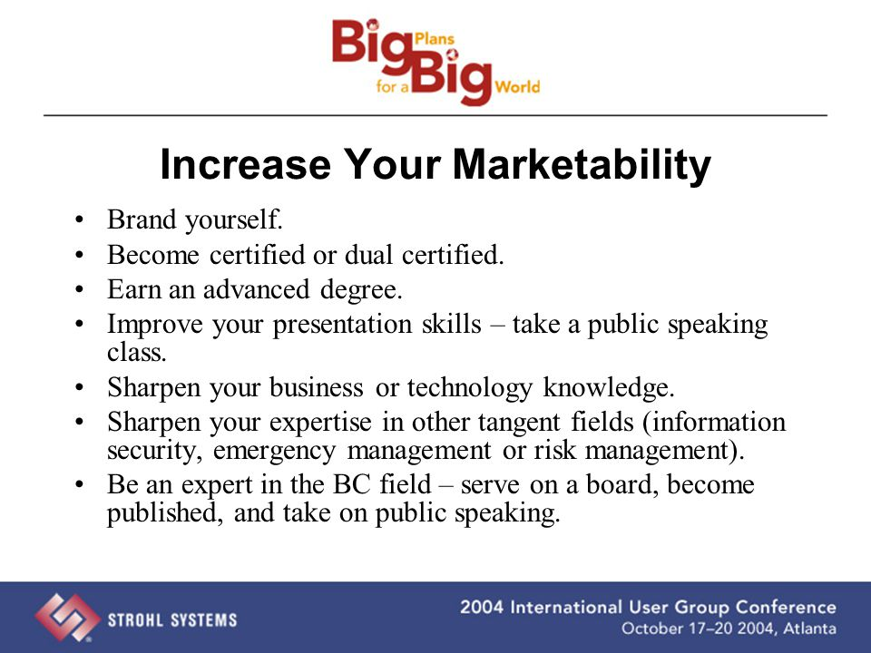 Increase Your Marketability Brand yourself. Become certified or dual certified. Earn an advanced degree. Improve your presentation skills – take a pub