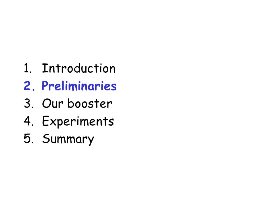 1.Introduction 2.Preliminaries 3.Our booster 4.Experiments 5.Summary