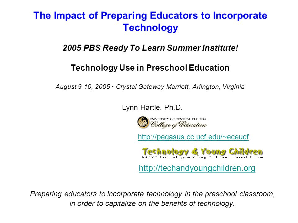 The Impact of Preparing Educators to Incorporate Technology 2005 PBS Ready To Learn Summer Institute! Technology Use in Preschool Education August 9-1