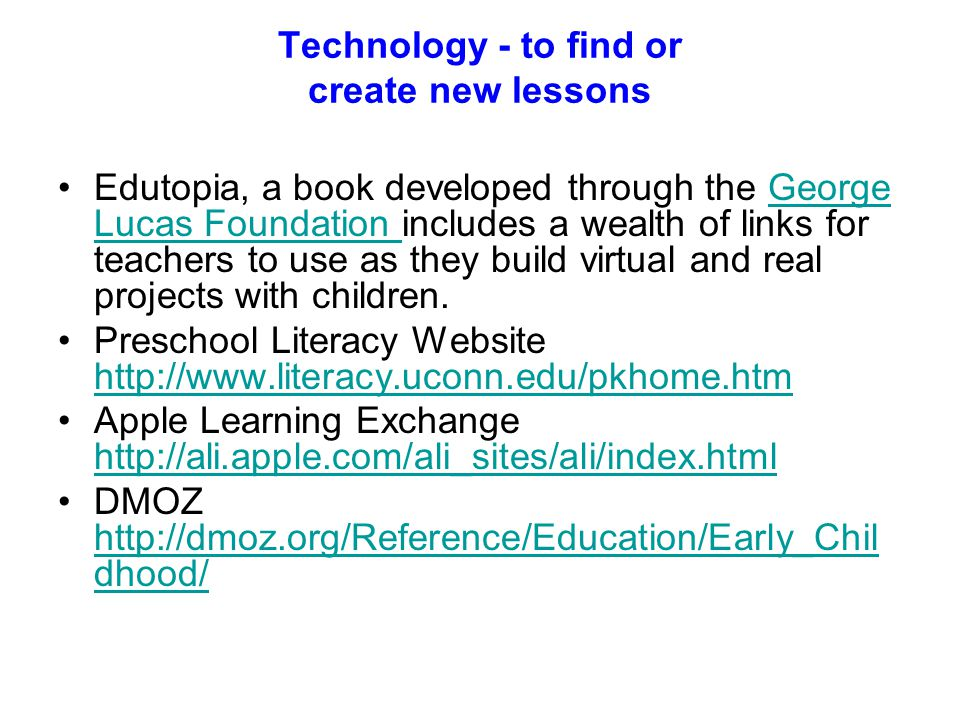 Technology - to find or create new lessons Edutopia, a book developed through the George Lucas Foundation includes a wealth of links for teachers to u