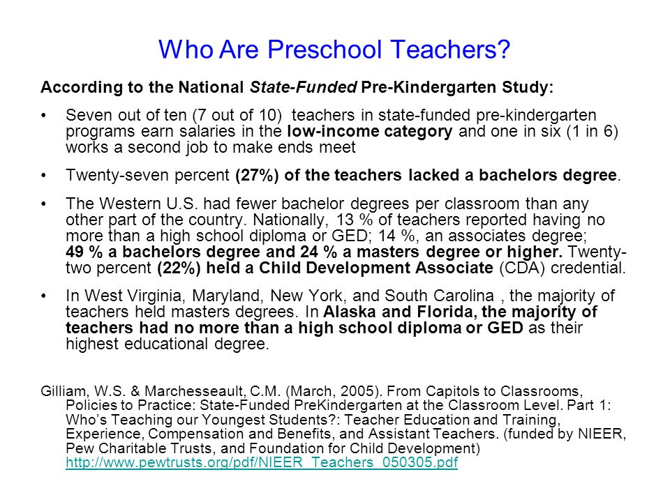 Who Are Preschool Teachers? According to the National State-Funded Pre-Kindergarten Study: Seven out of ten (7 out of 10) teachers in state-funded pre