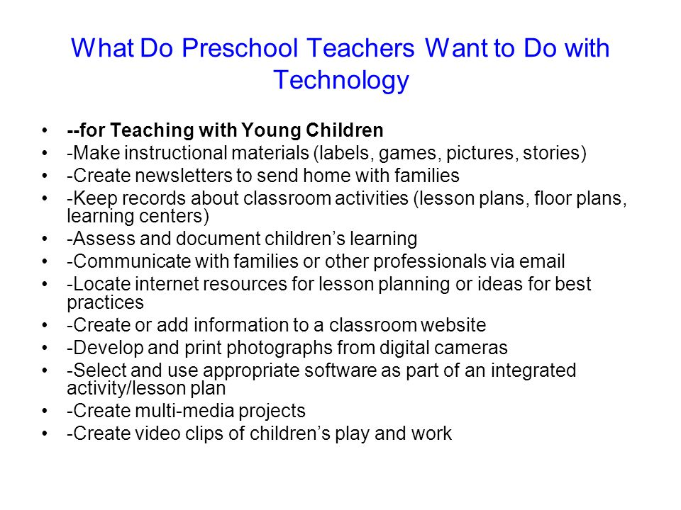 What Do Preschool Teachers Want to Do with Technology --for Teaching with Young Children -Make instructional materials (labels, games, pictures, stori